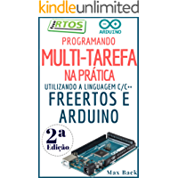 Programando Multitarefa na prática: Utilizando a linguagem C/C++, freeRTOS e Arduino (Segunda Edição)
