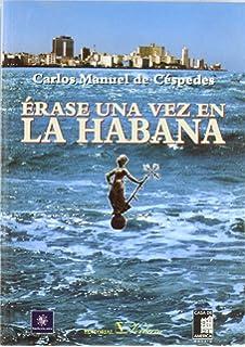 Erase una vez en La Habana (Narrativa) (Spanish Edition)
