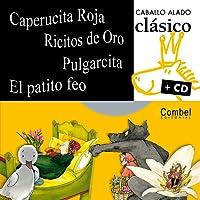 Caperucita Roja, Ricitos de Oro, Pulgarcita, el Patito Feo [With CD] (Caballo Alado Clasico + CD)