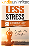 Less Stress: 88 best practices and inspirations from historical leaders
