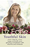 Youthful Skin: How to keep a smooth and glowing complexion with vitamins, minerals and more (Wellbeing Quick Guides)
