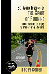 Six-Word Lessons on the Sport of Running: 100 Lessons to Enjoy Running for a Lifetime (The Six-Word Lessons Series) Kindle Edition