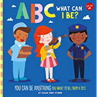 ABC for Me: ABC What Can I Be?:YOU can be anything YOU want to be, from A to Z