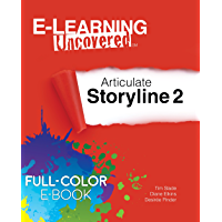 E-Learning Uncovered: Articulate Storyline 2 Full-Color E-Book Edition