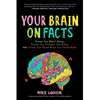 Your Brain on Facts: Things You Didn't Know, Things You Thought You Knew, and Things You Never Knew You Never Knew (Trivia, Quizzes, Fun Facts) (English Edition)