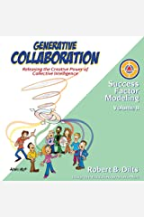 Generative Collaboration: Releasing the Creative Power of Collective Intelligence (Success Factor Modeling Book 2) Kindle Edition