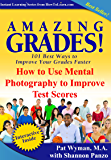 Amazing Grades: How To Use Mental Photography to Improve Test Scores (Amazing Grades: 101 Best Ways to Improve Your Grades Faster)