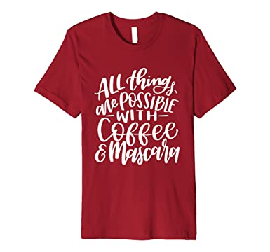 Mens All Things Are Possible With Coffee & Mascara Mom Gift Shirt 2XL Cranberry