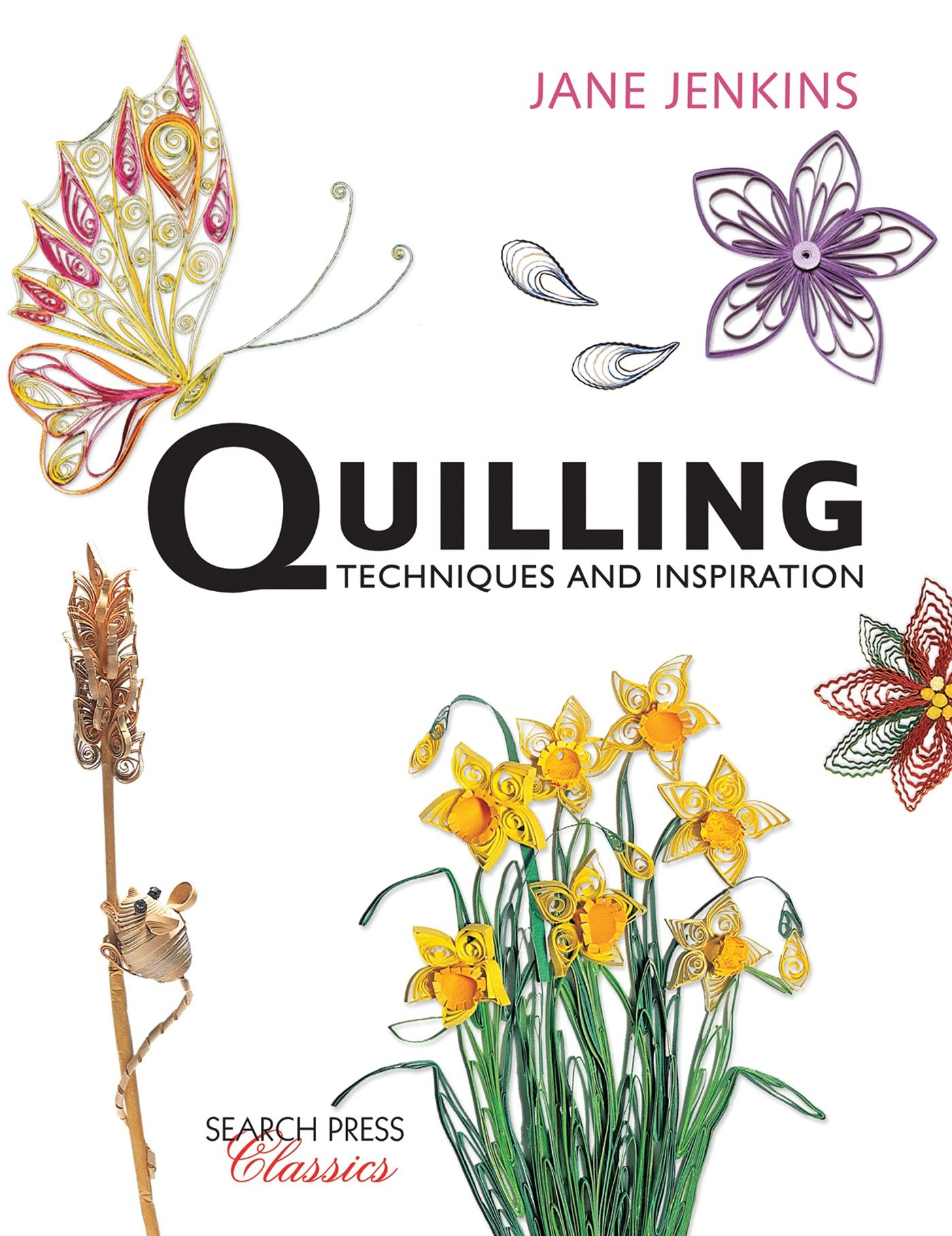 Quilling: Techniques and Inspiration: Re-issue (Search Press Classics)