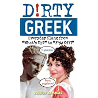 """Dirty Greek: Everyday Slang from """"What's Up?"""" to """"F*%# Off!"""""""