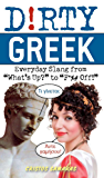 """Dirty Greek: Everyday Slang from """"What's Up?"""" to """"F*%# Off!"""" (Dirty Everyday Slang)"""