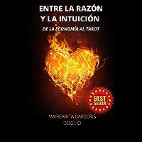 Entre la razón y la intuición : De la economía al tarot (Spanish Edition)