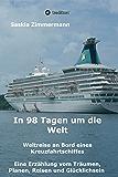 In 98 Tagen um die Welt: Weltreise an Bord eines Kreuzfahrtschiffes - Eine Erzählung vom Träumen, Planen, Reisen und Glücklichsein