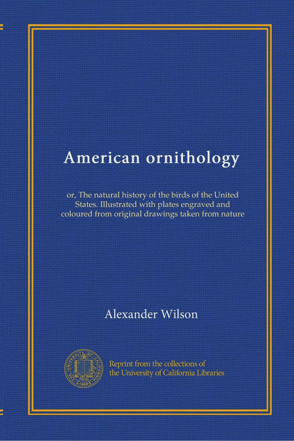 Download American ornithology: or, The natural history of the birds of the United States. Illustrated with plates engraved and coloured from original drawings taken from nature pdf epub