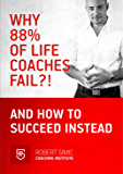 WHY 88% OF LIFE COACHES FAIL?!: AND HOW TO SUCCEED INSTEAD