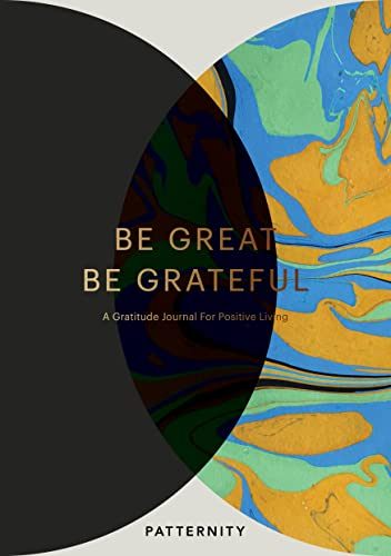 Be Great; Be Grateful: A Gratitude Journal for Positive Living