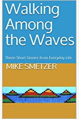 Walking Among the Waves: Three Short Stories from Everyday Life Kindle Edition