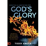 Creating a Habitation for God's Glory: Becoming a Resting Place for the Power and Presence of the Holy Spirit
