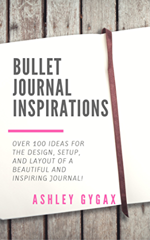 Bullet Journal Inspirations: Over 100 Ideas for the Design; Setup; and Layout of a Beautiful and Inspiring Journal!