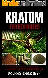 Kratom: Kratom for Beginners, Kratom Plants, Kratom Pills, Kratom Powders, Everything You Need to Know (English Edition)