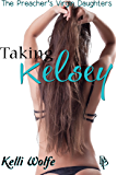Taking Kelsey (The Preacher's Virgin Daughters Book 1) (English Edition)