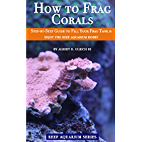How to Frag Corals: Step-by-step guide to fill your frag tank & enjoy the reef aquarium hobby (Reef Aquarium Series)