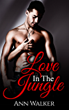 Love In The Jungle (A Steamy Contemporary Romance)