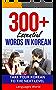 Learn Korean: 300+ Essential Words In Korean - Learn Words Spoken In Everyday Korea (Speak Korean, Korea, Fluent, Korean Language): Forget pointless phrases, Improve your vocabulary (English Edition)
