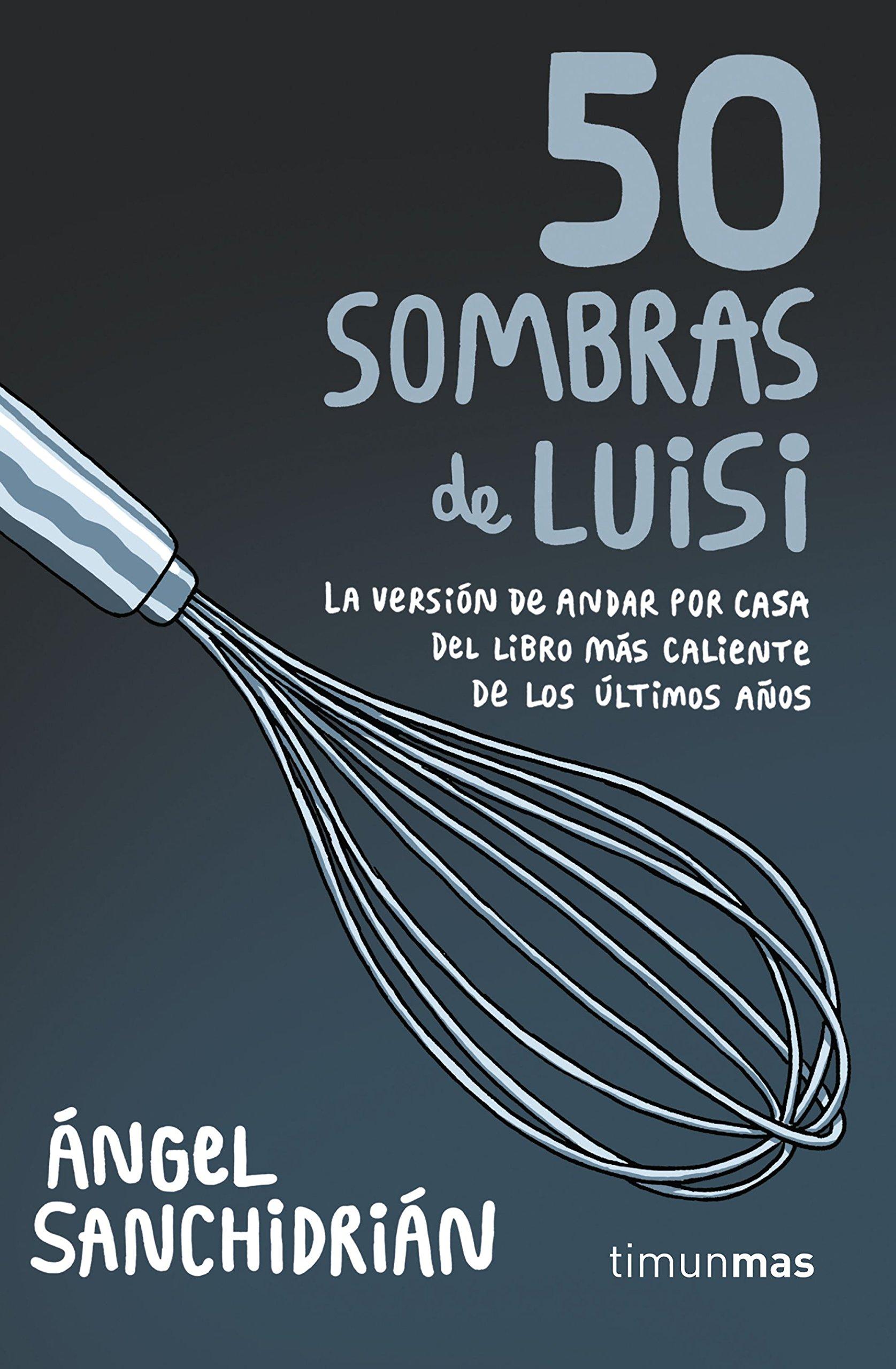 50 sombras de Luisi (No Ficción Timunmas) Tapa blanda – 28 nov 2017 Ángel Sanchidrián Minotauro 8445004972 Erotic fiction