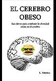 El cerebro obeso: Las claves para combatir la obesidad están en el cerebro