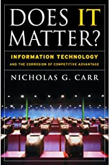 Does It Matter?: Information Technology and the Corrosion of Competitive Advantage Kindle Edition