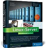 Linux-Server: Das umfassende Handbuch. Backup, Sicherheit, Samba 4, Kerberos-Authentifizierung, IPv6 u. v. m.