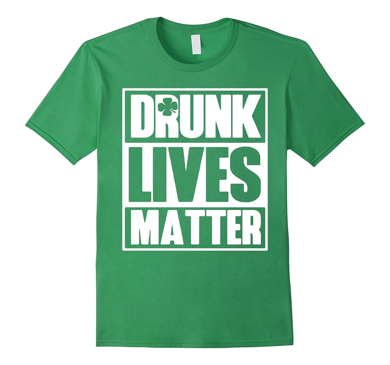 Drunk Lives Matter Saint Patrick Day Premium Shirt-TD