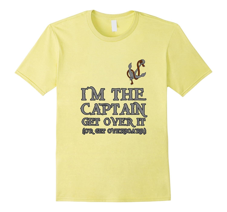 ba65355469 I'm The Captain Get Over It Funny Sailing T-shirt-CL – Colamaga