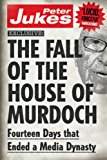 The Fall of the House of Murdoch: Fourteen Days That Ended a Media Dynasty