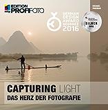 Capturing Light - Das Herz der Fotografie (Edition ProfiFoto)