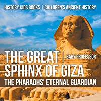 The Great Sphinx Of Giza : The Pharaohs' Eternal