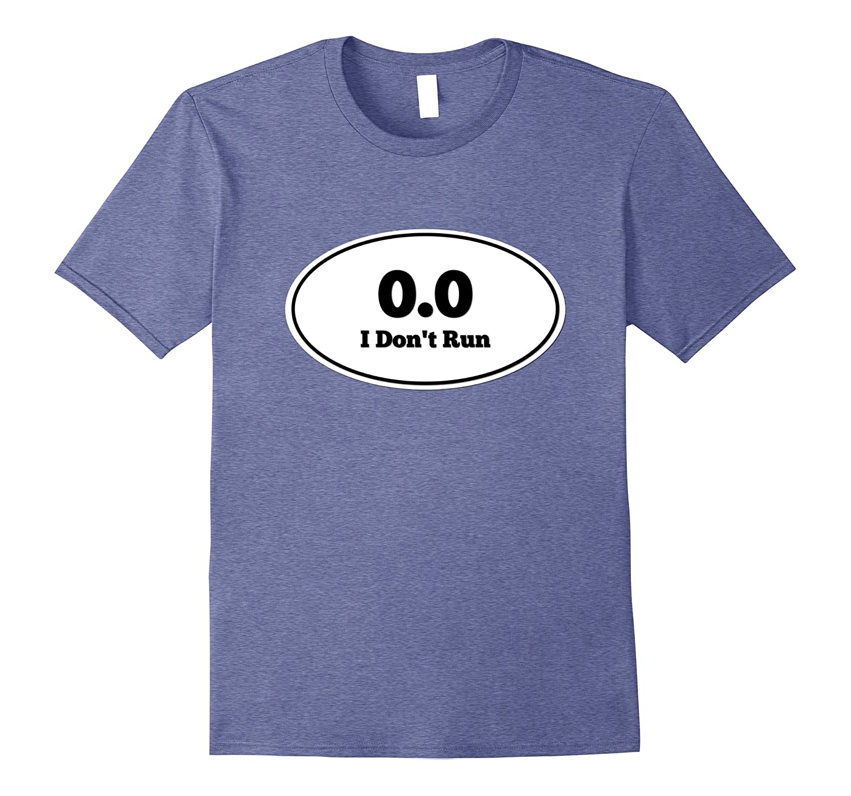 0.0 I Don't Run Funny Not A Marathon T-Shirt-FL