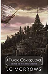 A Tragic Consequence (Order of the MoonStone Book 4) Kindle Edition