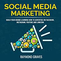 Social Media Marketing: Build Your Brand Learning How to Advertise on Facebook, Instagram, YouTube and LinkedIn