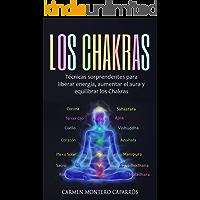Los Chakras: Técnicas sorprendentes para liberar energía, aumentar el aura y equilibrar los Chakras