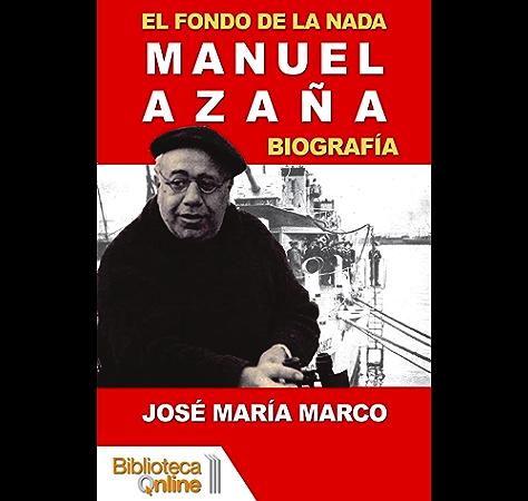 El fondo de la nada. Biografía de Manuel Azaña eBook: Marco, José María, BibliotecaOnline: Amazon.es: Tienda Kindle