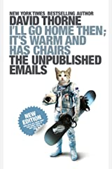 I'll Go Home Then; It's Warm and Has Chairs: The Unpublished Emails Kindle Edition