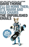 I'll Go Home Then; It's Warm and Has Chairs: The Unpublished Emails