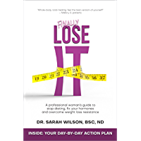 Finally Lose It: A Professional Woman's Guide to Stop Dieting, Fix Your Hormones, and Overcome Weight Loss Resistance (English Edition)