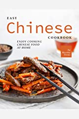 Easy Chinese Cookbook: Enjoy Cooking Chinese Food at Home Kindle Edition