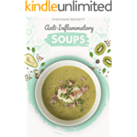 Anti-Inflammatory Soups: 175 Delicious and Nutritious Recipes to Heal Your Immune System and Fight Inflammation, Heart…