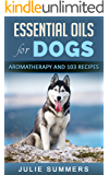 Essential Oils for Dogs: Aromatherapy for beginners AND 103 Essential Oil Recipes (Julie Summers - Dog care)