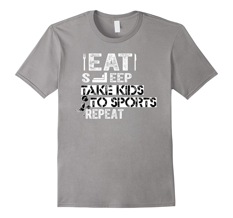Eat Sleep Take Kids to Sports Repeat shirt|eat sleep t shirt-TH