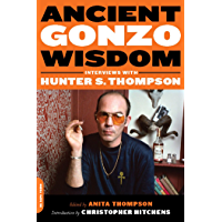 Ancient Gonzo Wisdom: Interviews with Hunter S. Thompson (English Edition)